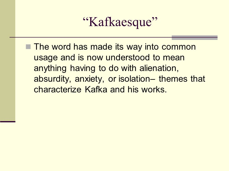 """""""Kafkaesque"""" The word has made its way into common usage and is now understood to mean anything having to do with alienation, absurdity, anxiety, or i"""