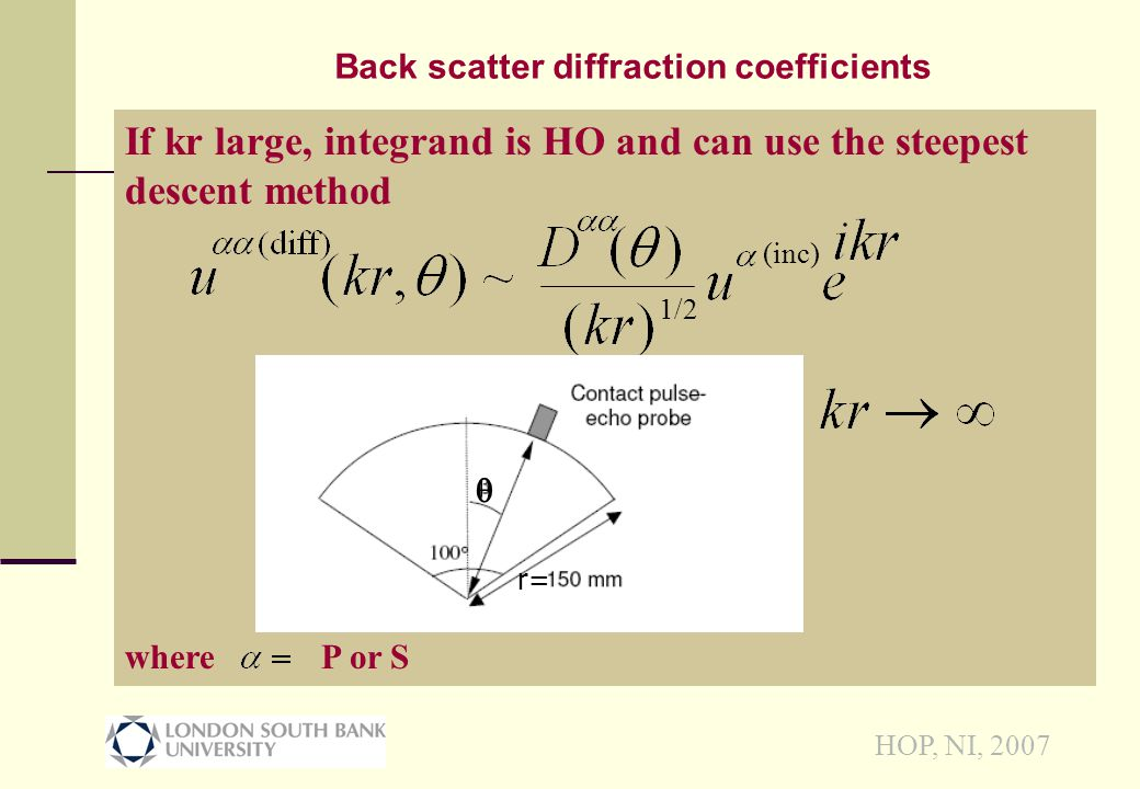 HOP, NI, 2007 If kr large, integrand is HO and can use the steepest descent method where P or S Back scatter diffraction coefficients 1/2 (inc)  r=