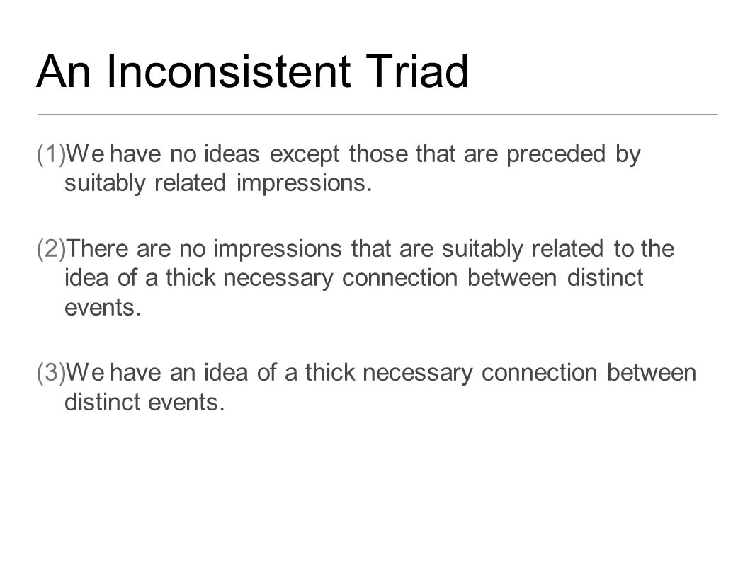An Inconsistent Triad (1)We have no ideas except those that are preceded by suitably related impressions.