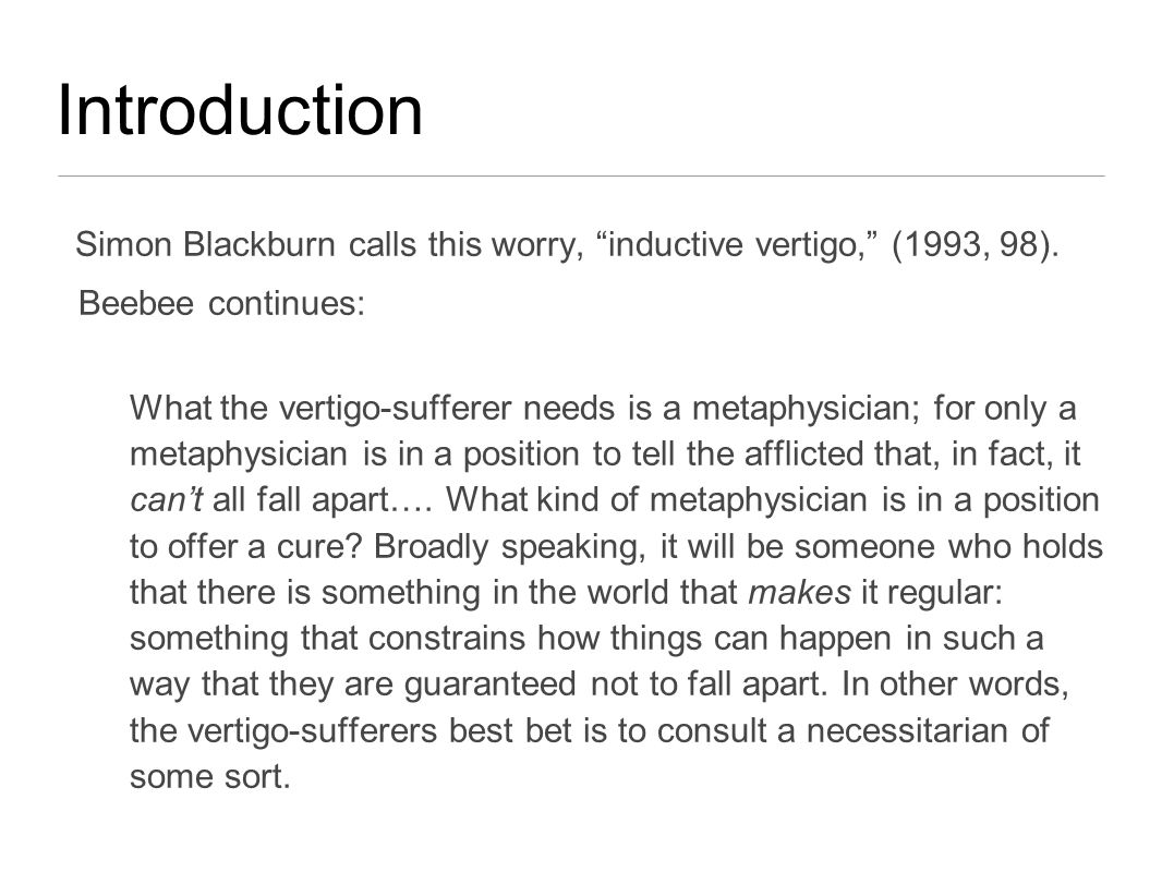 Introduction Simon Blackburn calls this worry, inductive vertigo, (1993, 98).