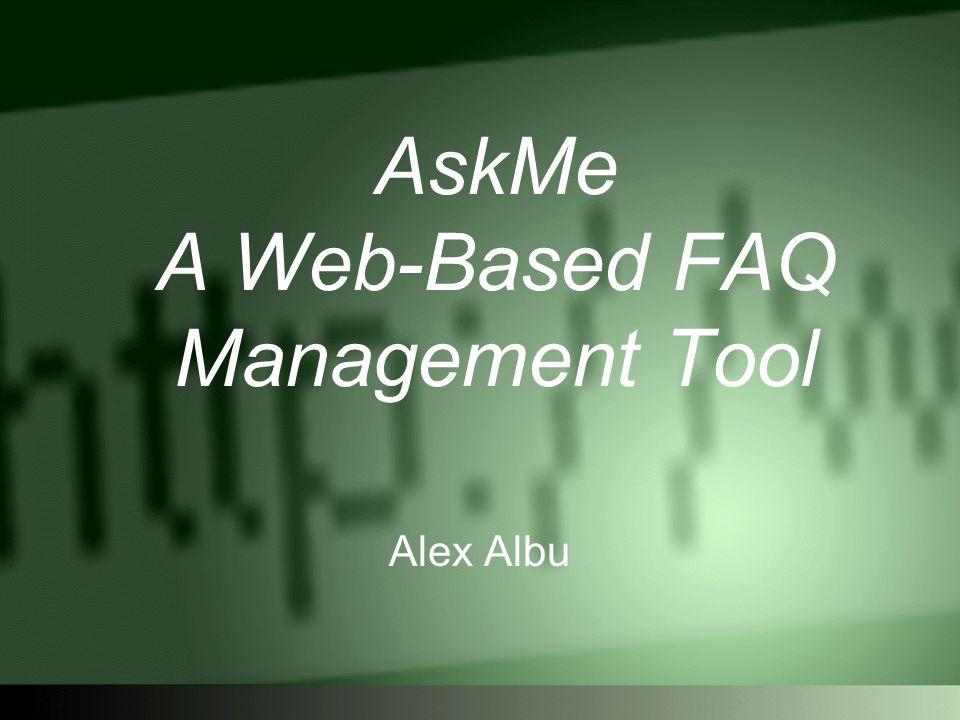 AskMe A Web-Based FAQ Management Tool Alex Albu