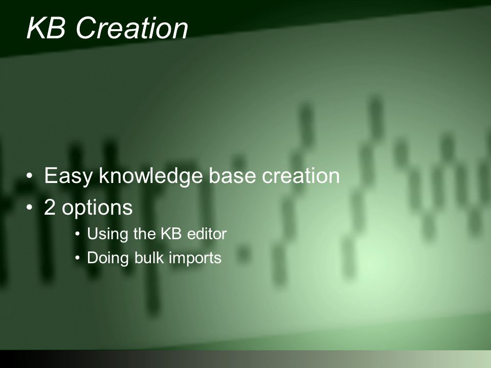 KB Creation Easy knowledge base creation 2 options Using the KB editor Doing bulk imports