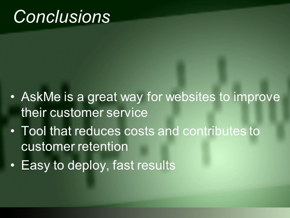 Conclusions AskMe is a great way for websites to improve their customer service Tool that reduces costs and contributes to customer retention Easy to deploy, fast results