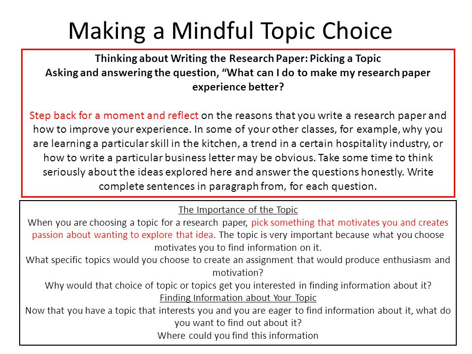 "Making a Mindful Topic Choice Thinking about Writing the Research Paper: Picking a Topic Asking and answering the question, ""What can I do to make my"