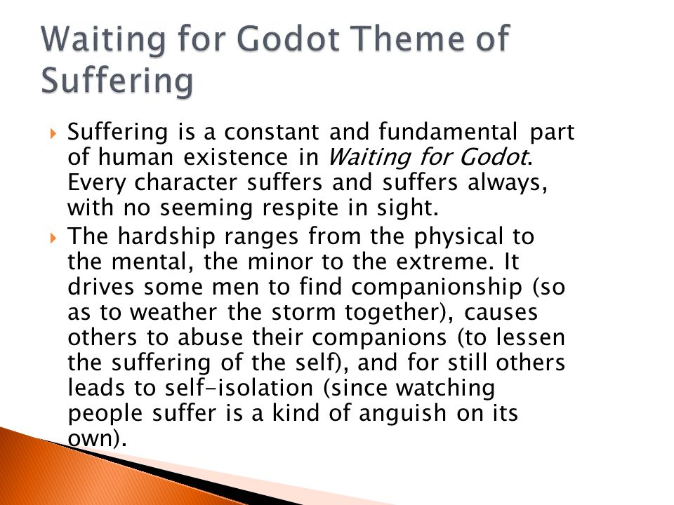  Every character in Waiting for Godot seems to live in a prison of his own making.  Each is confined to a state of passivity and stagnancy by his ow