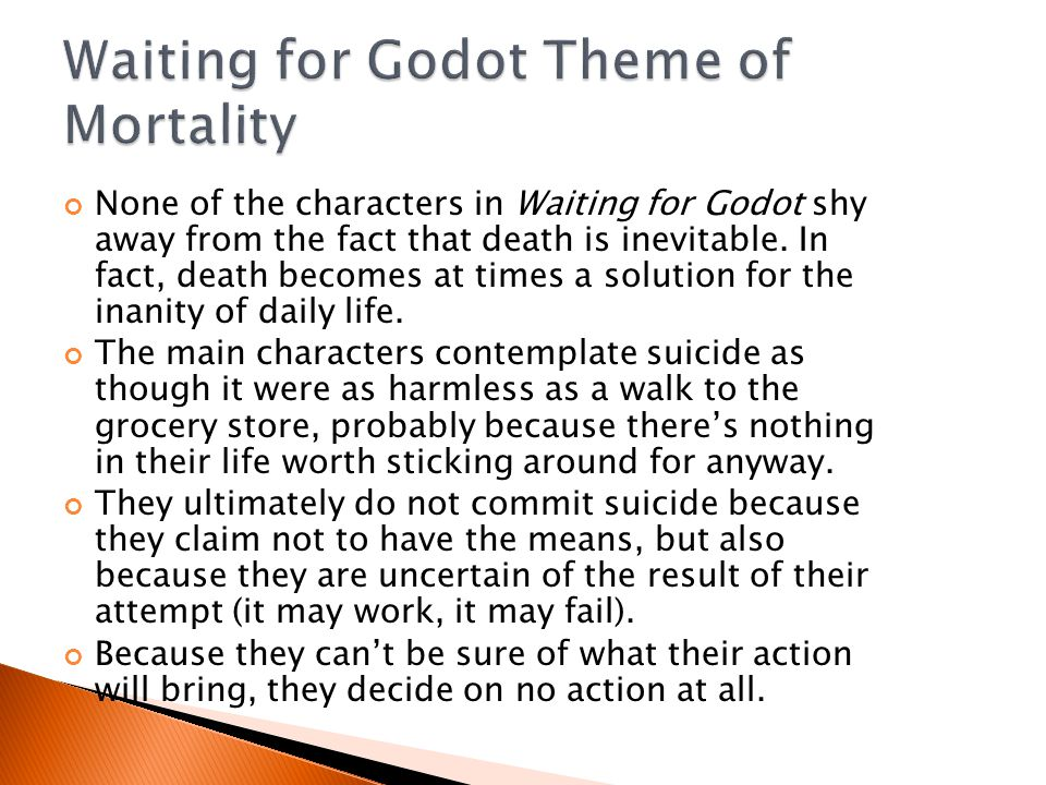 Suffering is a constant and fundamental part of human existence in Waiting for Godot. Every character suffers and suffers always, with no seeming re