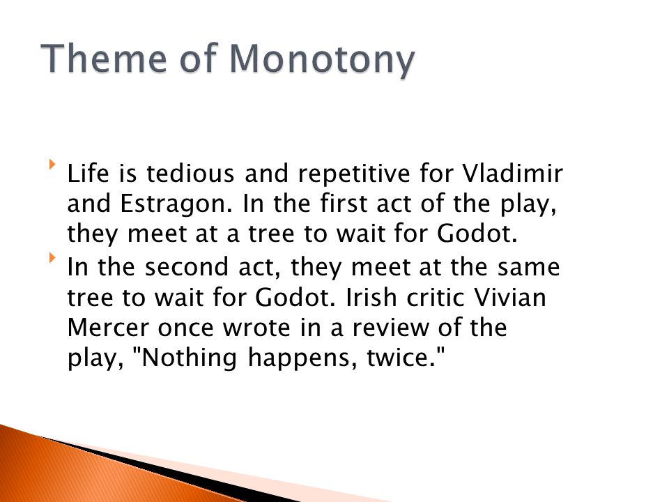 Vladimir and Estragon depend on each other to survive. Although they exchange insults from time to time, it is clear that they value each other's co