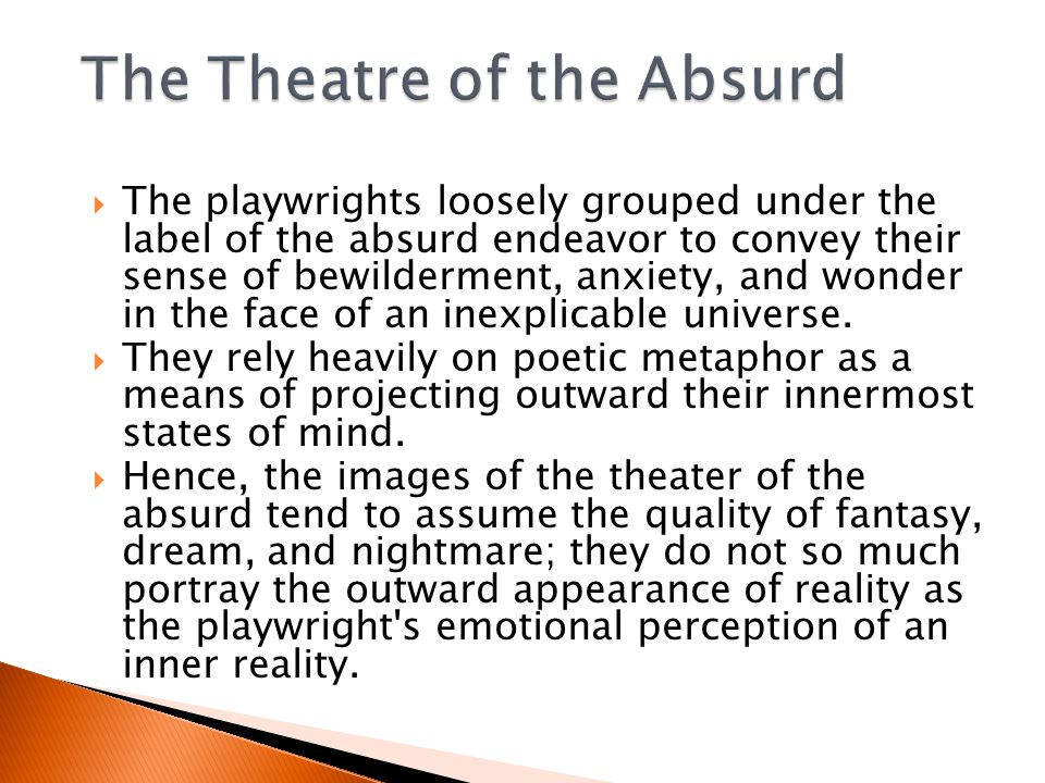  The term theater of the absurd derives from the philosophical use of the word absurd by such existentialist thinkers as Albert CAMUS and Jean Paul S