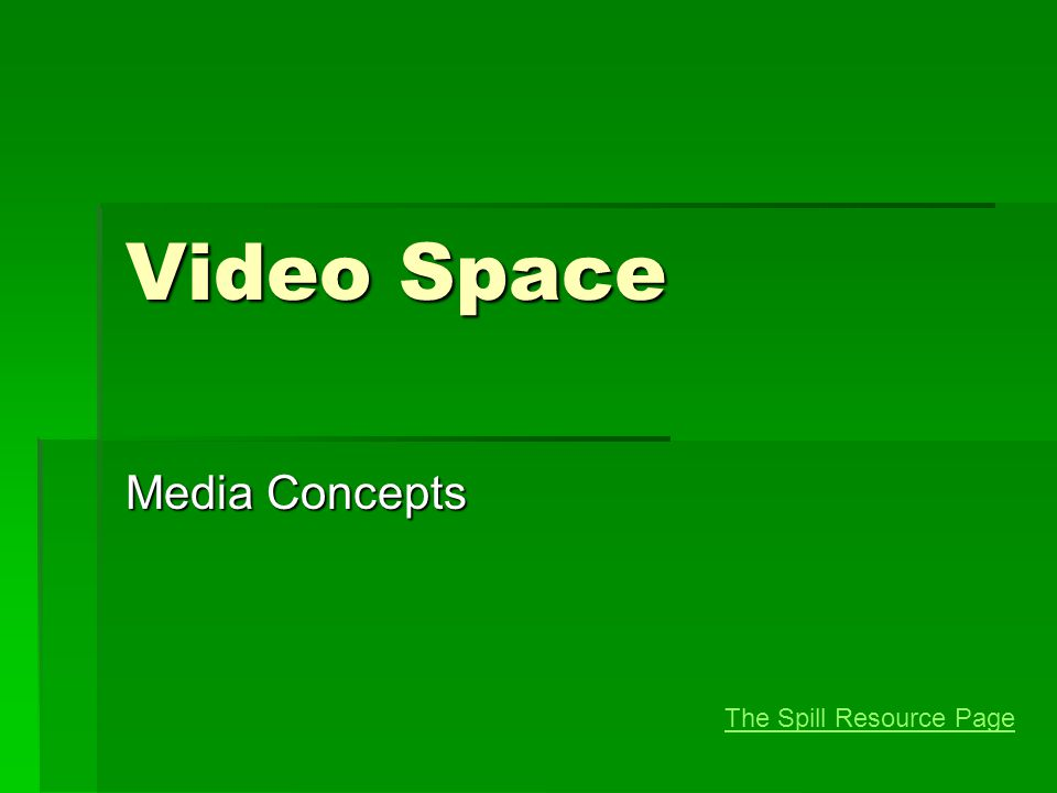 Video Space Media Concepts The Spill Resource Page