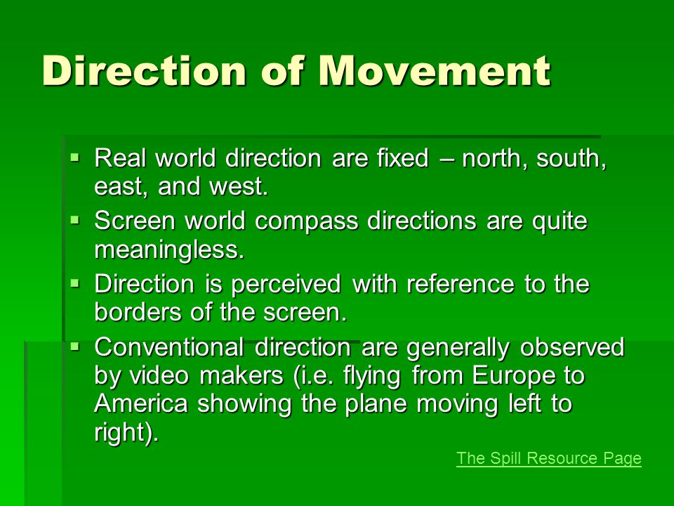 Direction of Movement  Real world direction are fixed – north, south, east, and west.