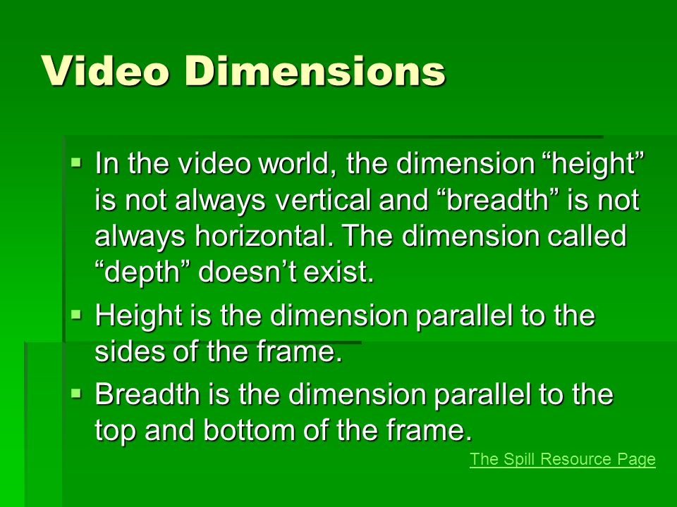 Video Dimensions  In the video world, the dimension height is not always vertical and breadth is not always horizontal.