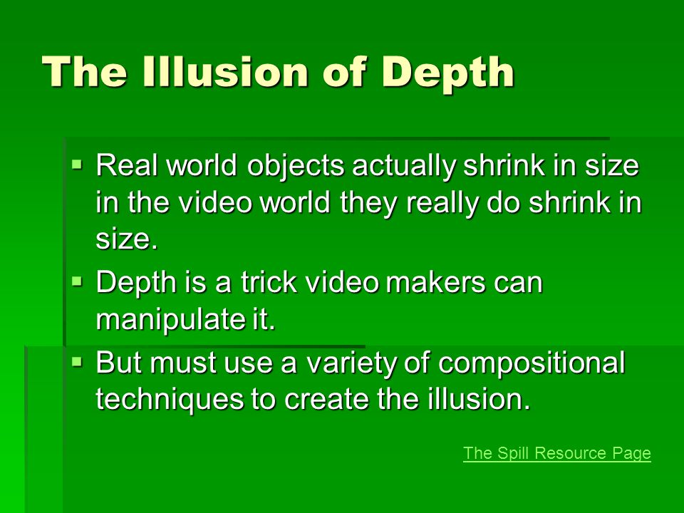 The Illusion of Depth  Real world objects actually shrink in size in the video world they really do shrink in size.