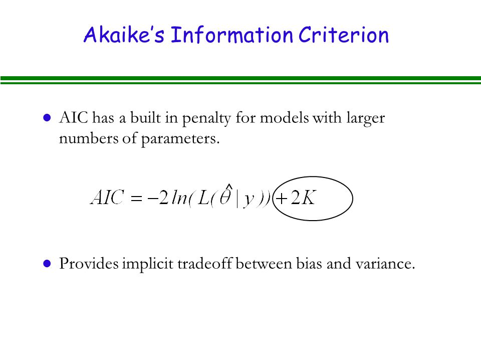 Akaike's Information Criterion l AIC has a built in penalty for models with larger numbers of parameters.