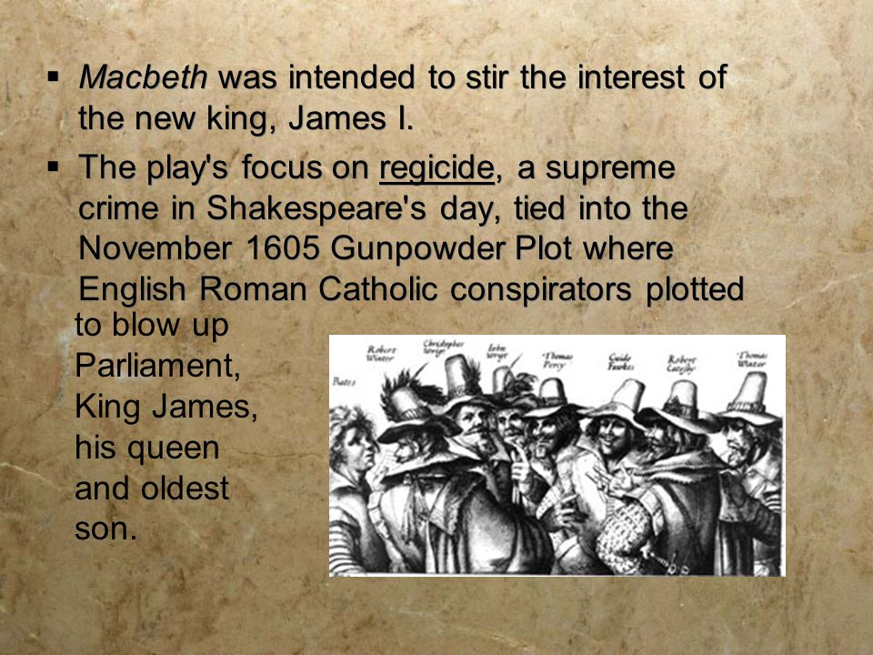  Macbeth was intended to stir the interest of the new king, James I.