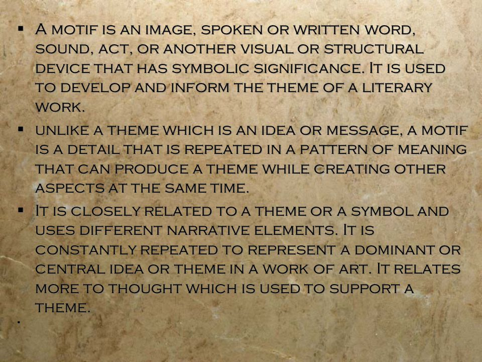  A motif is an image, spoken or written word, sound, act, or another visual or structural device that has symbolic significance.