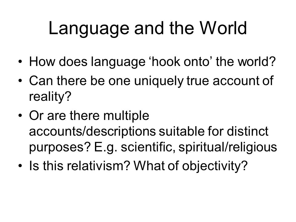 Language and the World How does language 'hook onto' the world.
