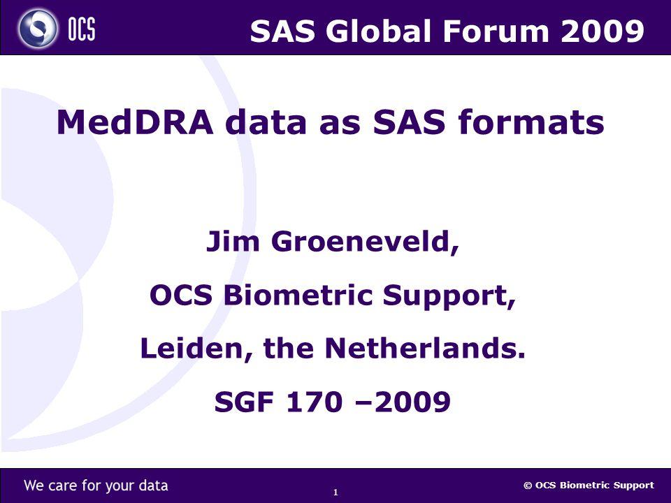 © OCS Biometric Support 1 MedDRA data as SAS formats Jim Groeneveld, OCS Biometric Support, Leiden, the Netherlands.