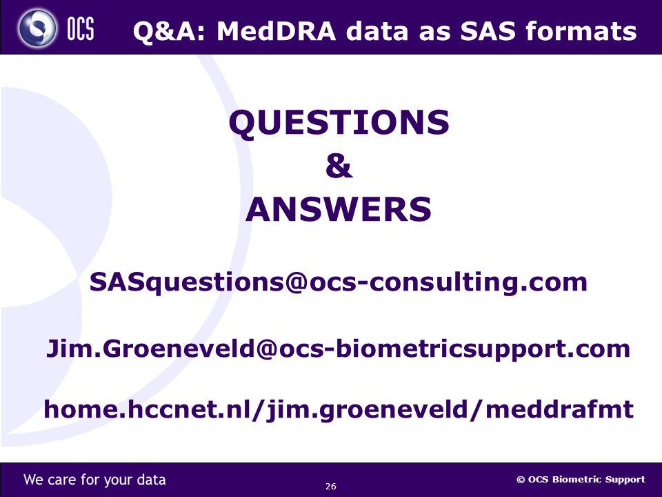 © OCS Biometric Support 26 Q&A: MedDRA data as SAS formats QUESTIONS & ANSWERS SASquestions@ocs-consulting.com Jim.Groeneveld@ocs-biometricsupport.com home.hccnet.nl/jim.groeneveld/meddrafmt
