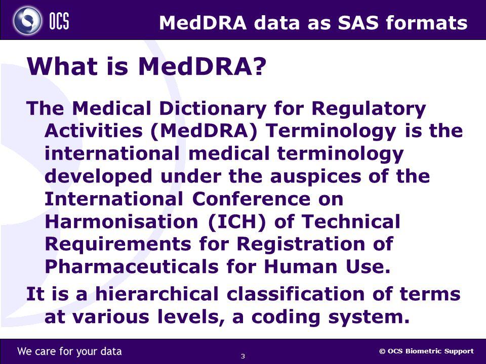 © OCS Biometric Support 3 MedDRA data as SAS formats What is MedDRA.