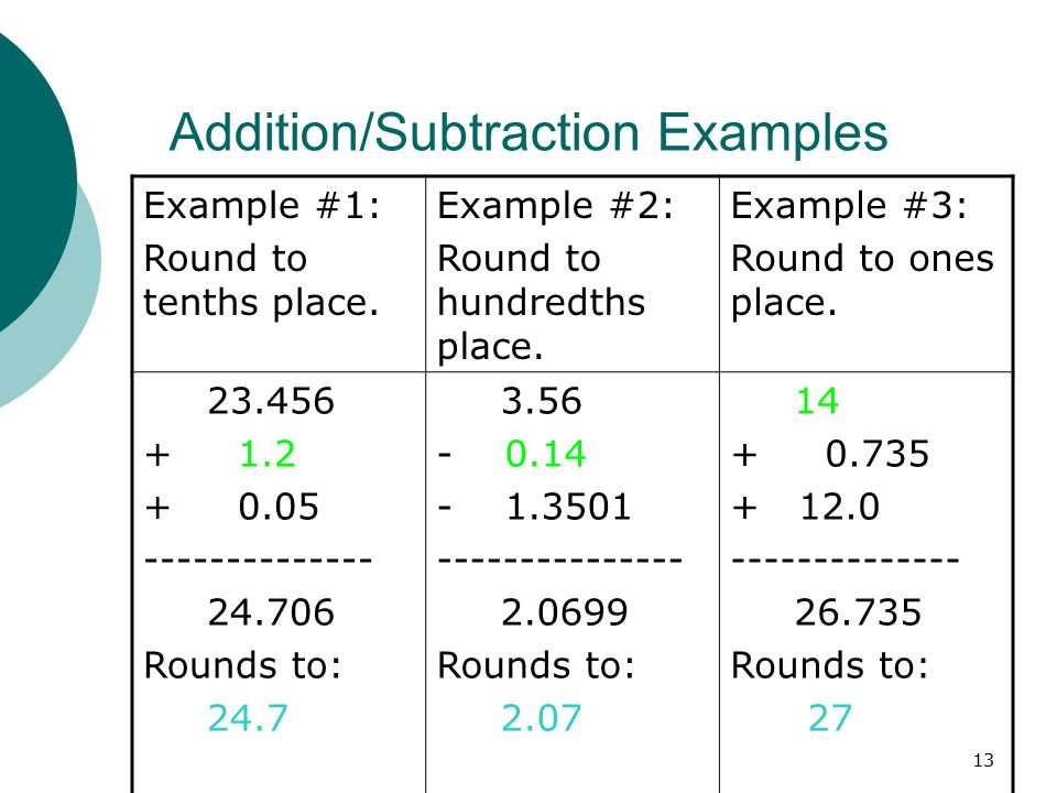 13 Addition/Subtraction Examples Example #1: Round to tenths place.