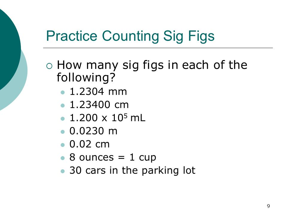 9 Practice Counting Sig Figs  How many sig figs in each of the following.