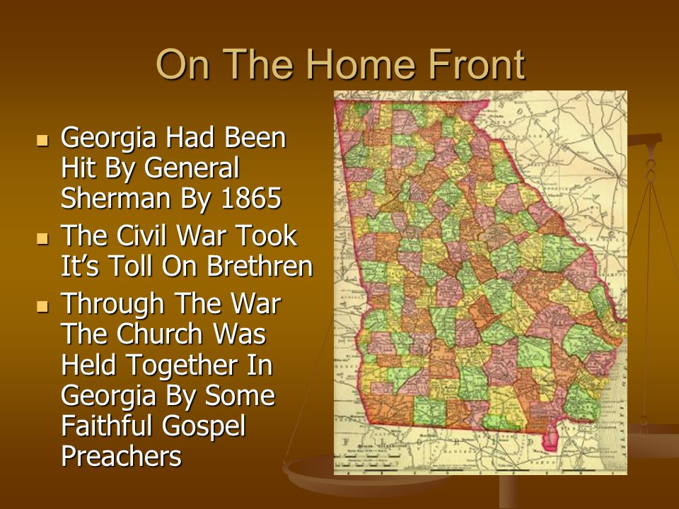 On The Home Front Georgia Had Been Hit By General Sherman By 1865 Georgia Had Been Hit By General Sherman By 1865 The Civil War Took It's Toll On Brethren The Civil War Took It's Toll On Brethren Through The War The Church Was Held Together In Georgia By Some Faithful Gospel Preachers Through The War The Church Was Held Together In Georgia By Some Faithful Gospel Preachers