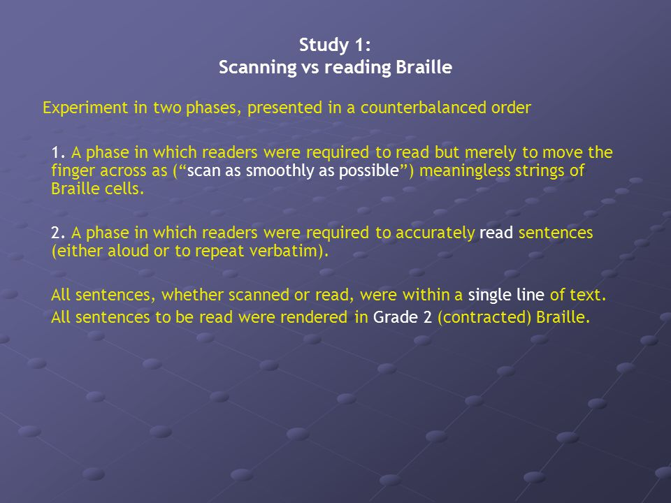 Study 1: Scanning vs reading Braille Experiment in two phases, presented in a counterbalanced order 1.
