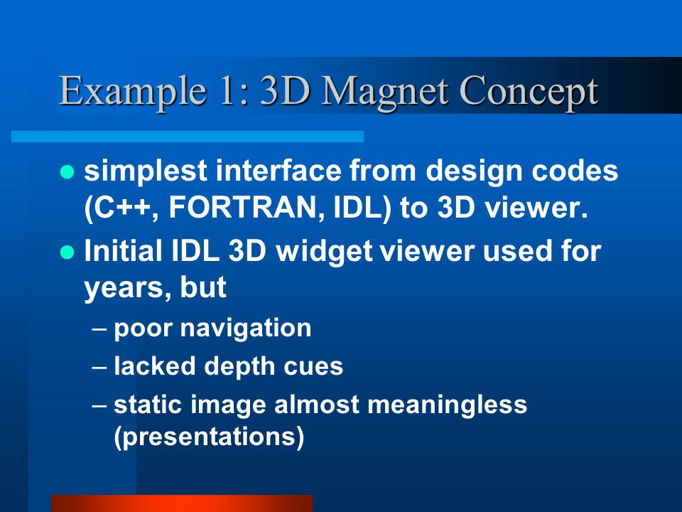 Example 1: 3D Magnet Concept simplest interface from design codes (C++, FORTRAN, IDL) to 3D viewer.