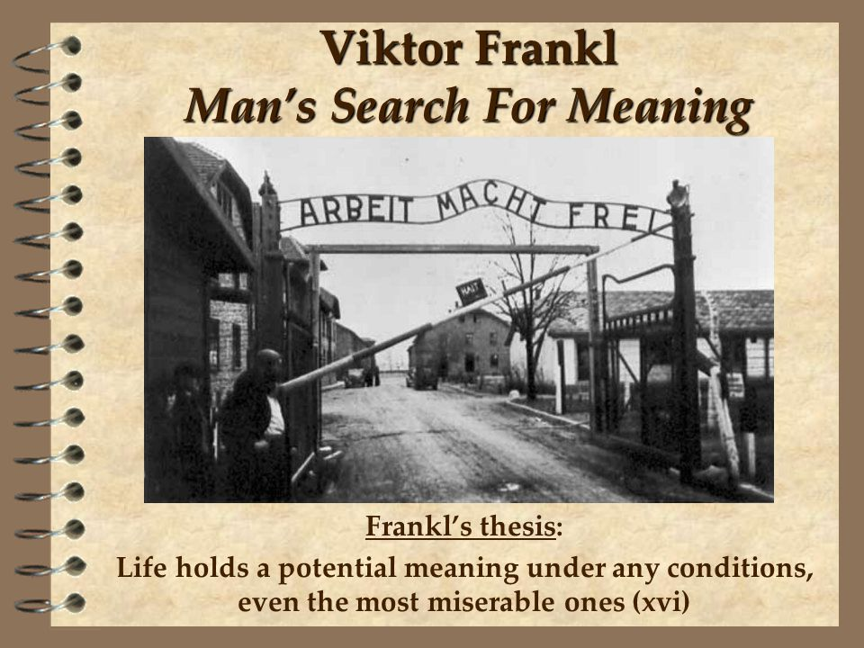 Viktor Frankl (1905-1997) Prisoner in the Nazi concentration camps at Auschwitz and Dachau (1942-1945) Parents, brother, wife, and children died in the camps Logotherapy – existential approach to psychological practice Rejects the deterministic view of human nature (not fatalistic)