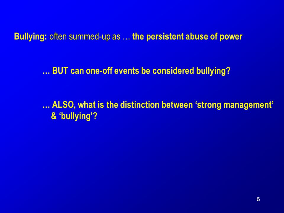 Bullying: often summed-up as … the persistent abuse of power … BUT can one-off events be considered bullying? … ALSO, what is the distinction between