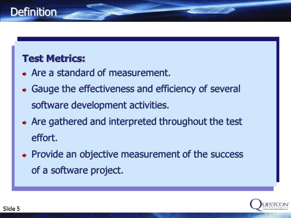 Slide 5 Definition Test Metrics: Are a standard of measurement.