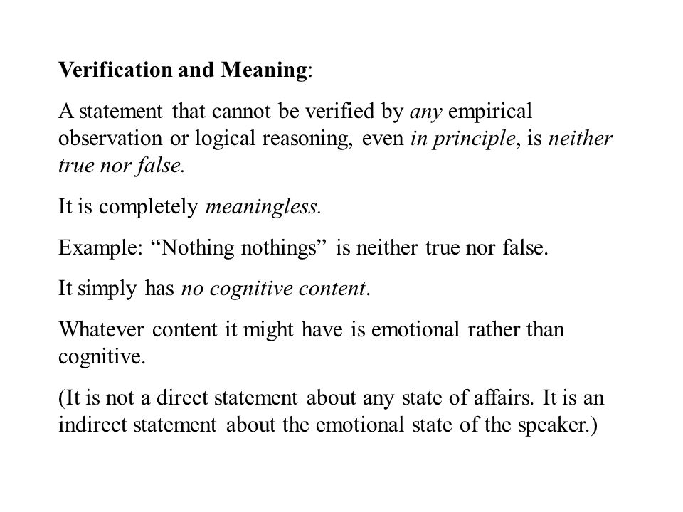 Verification and Meaning: A statement that cannot be verified by any empirical observation or logical reasoning, even in principle, is neither true nor false.