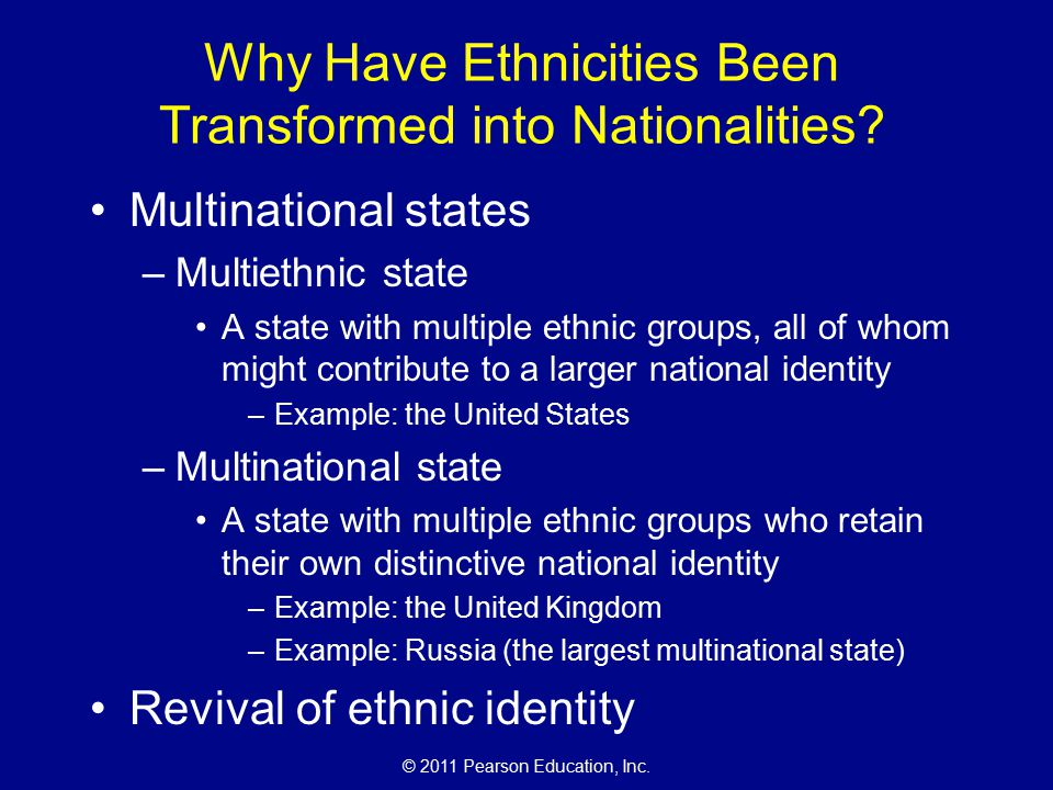 © 2011 Pearson Education, Inc. Why Have Ethnicities Been Transformed into Nationalities.
