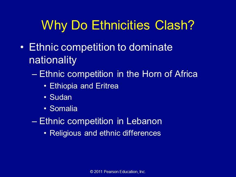 © 2011 Pearson Education, Inc. Why Do Ethnicities Clash.