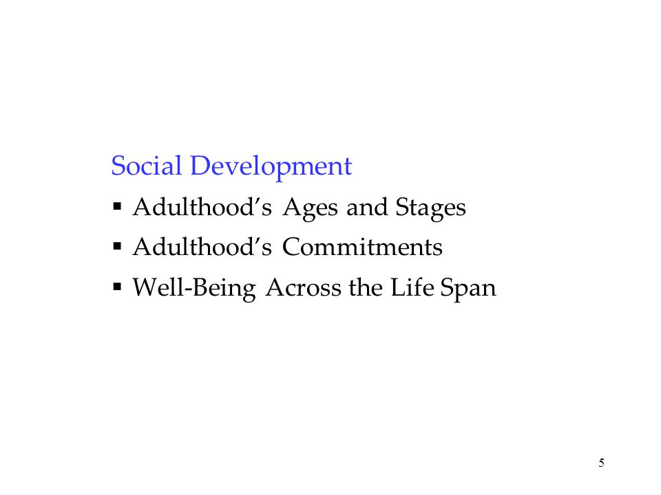 Social Development  Adulthood's Ages and Stages  Adulthood's Commitments  Well-Being Across the Life Span 5