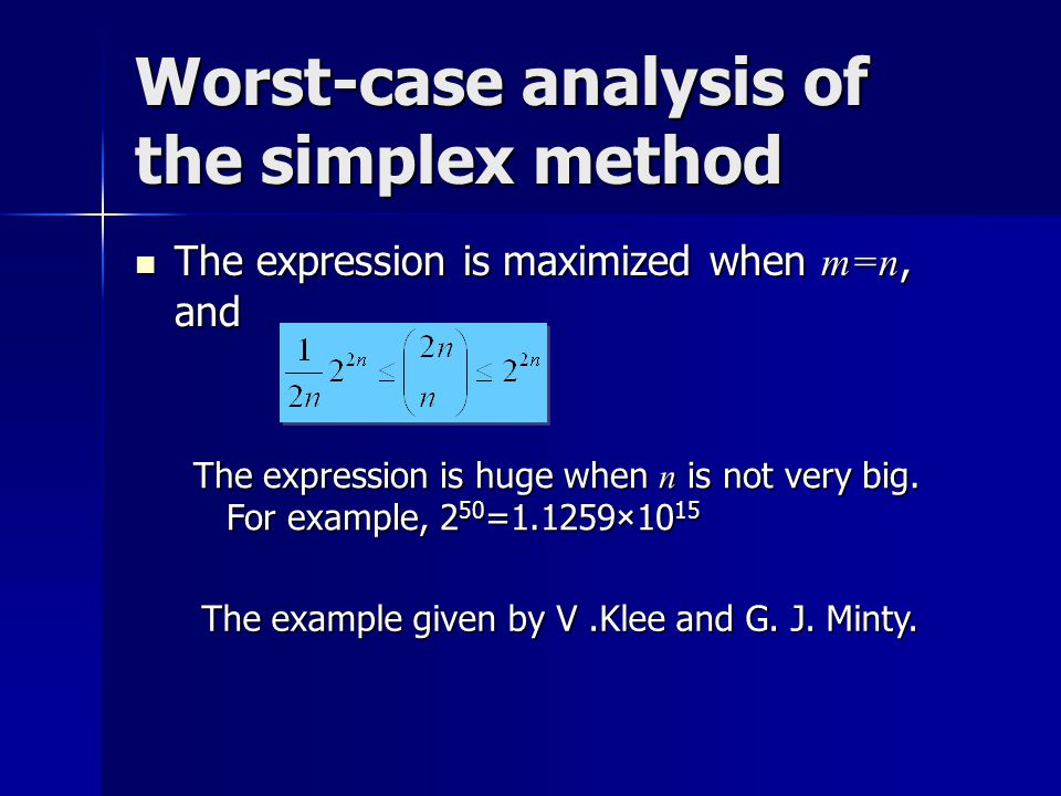 Worst-case analysis of the simplex method The expression is maximized when m=n, and The expression is maximized when m=n, and The expression is huge when n is not very big.