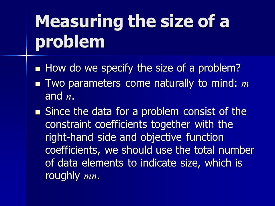 Measuring the size of a problem How do we specify the size of a problem? How do we specify the size of a problem? Two parameters come naturally to min