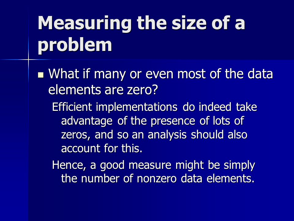 Measuring the size of a problem What if many or even most of the data elements are zero.