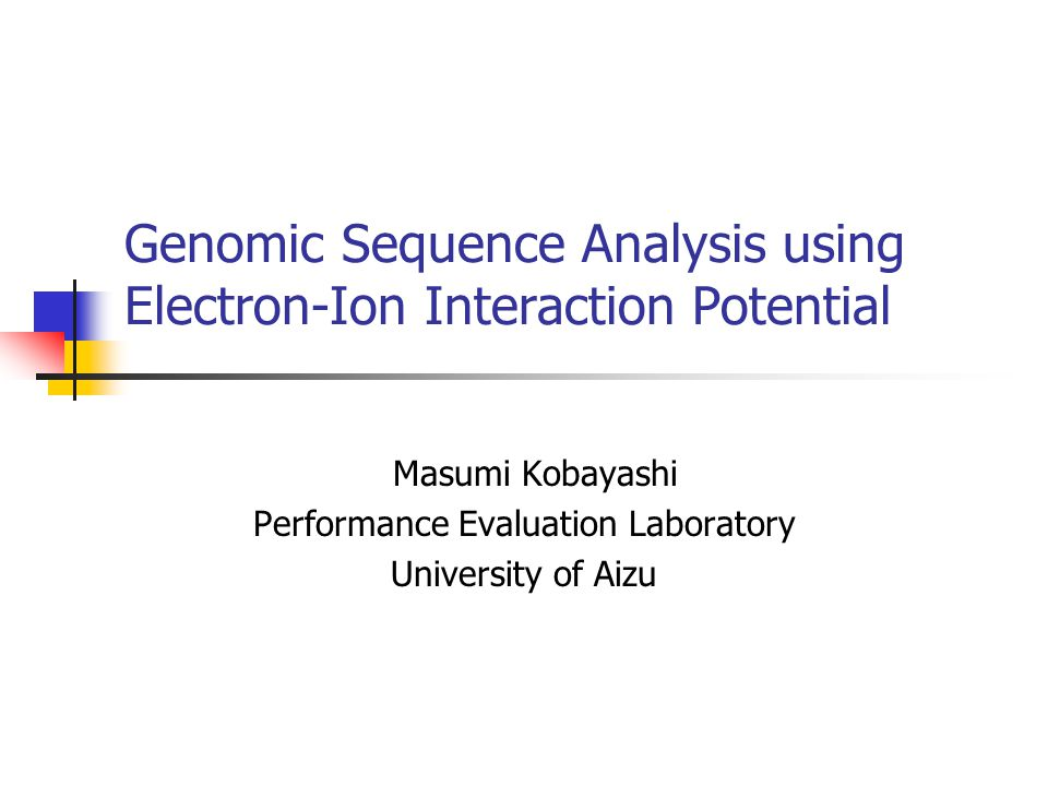 Genomic Sequence Analysis using Electron-Ion Interaction Potential Masumi Kobayashi Performance Evaluation Laboratory University of Aizu