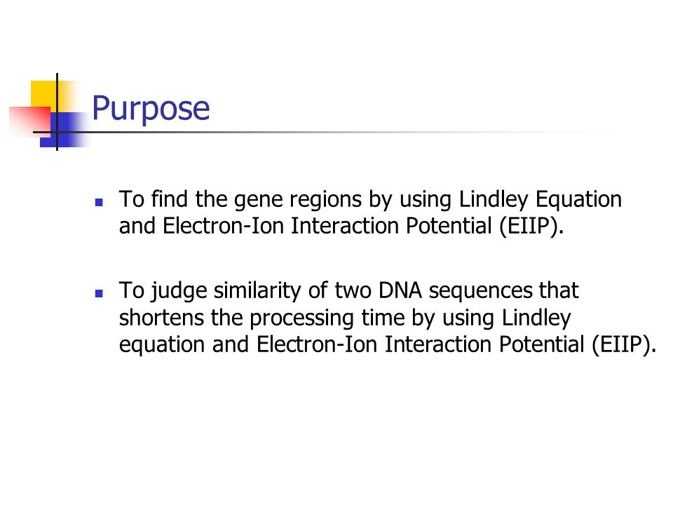 Purpose To find the gene regions by using Lindley Equation and Electron-Ion Interaction Potential (EIIP).