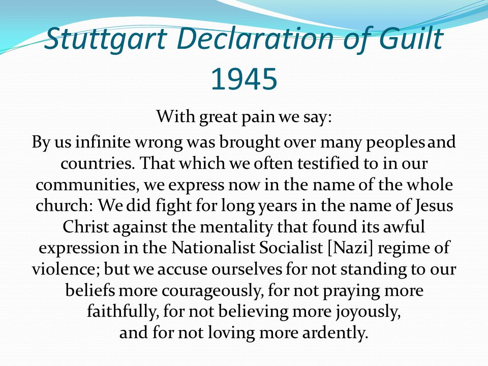 Stuttgart Declaration of Guilt 1945 With great pain we say: By us infinite wrong was brought over many peoples and countries.