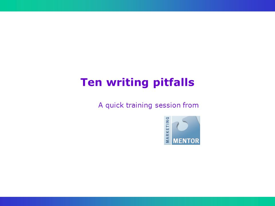 Ten writing pitfalls A quick training session from