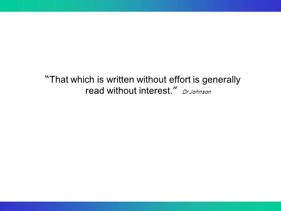 """"""" That which is written without effort is generally read without interest. """" Dr Johnson"""