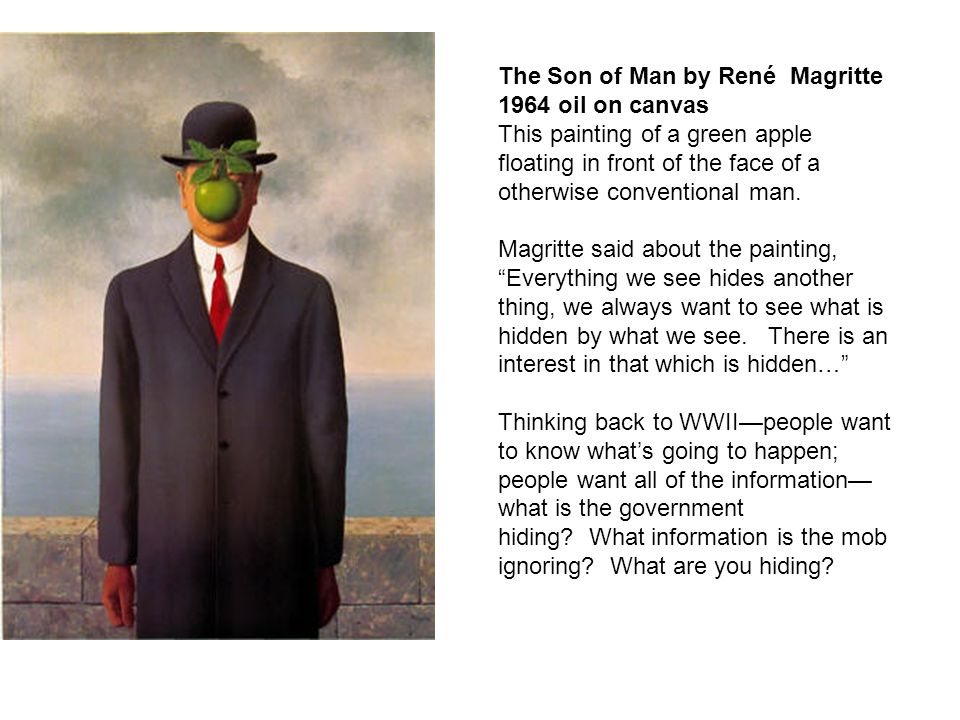 The Son of Man by René Magritte 1964 oil on canvas This painting of a green apple floating in front of the face of a otherwise conventional man. Magri