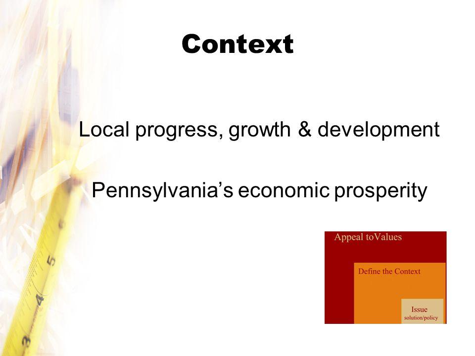 Context Local progress, growth & development Pennsylvania's economic prosperity