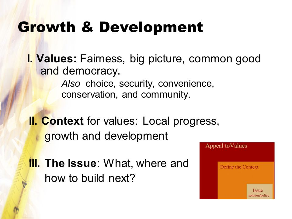 Growth & Development I. Values: Fairness, big picture, common good and democracy.