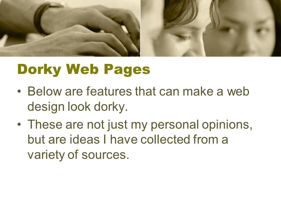 Dorky Web Pages Below are features that can make a web design look dorky.