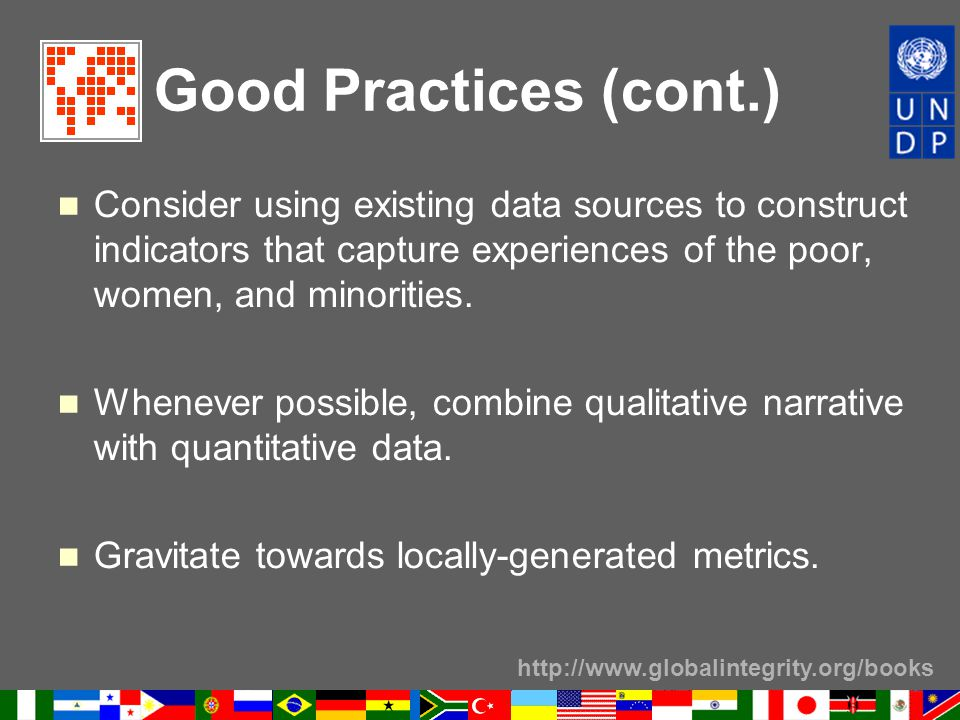 http://www.globalintegrity.org/books Good Practices (cont.) Consider using existing data sources to construct indicators that capture experiences of t