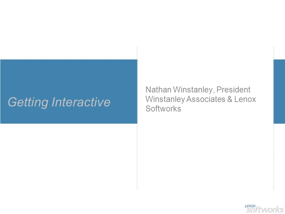Nathan Winstanley, President Winstanley Associates & Lenox Softworks Getting Interactive