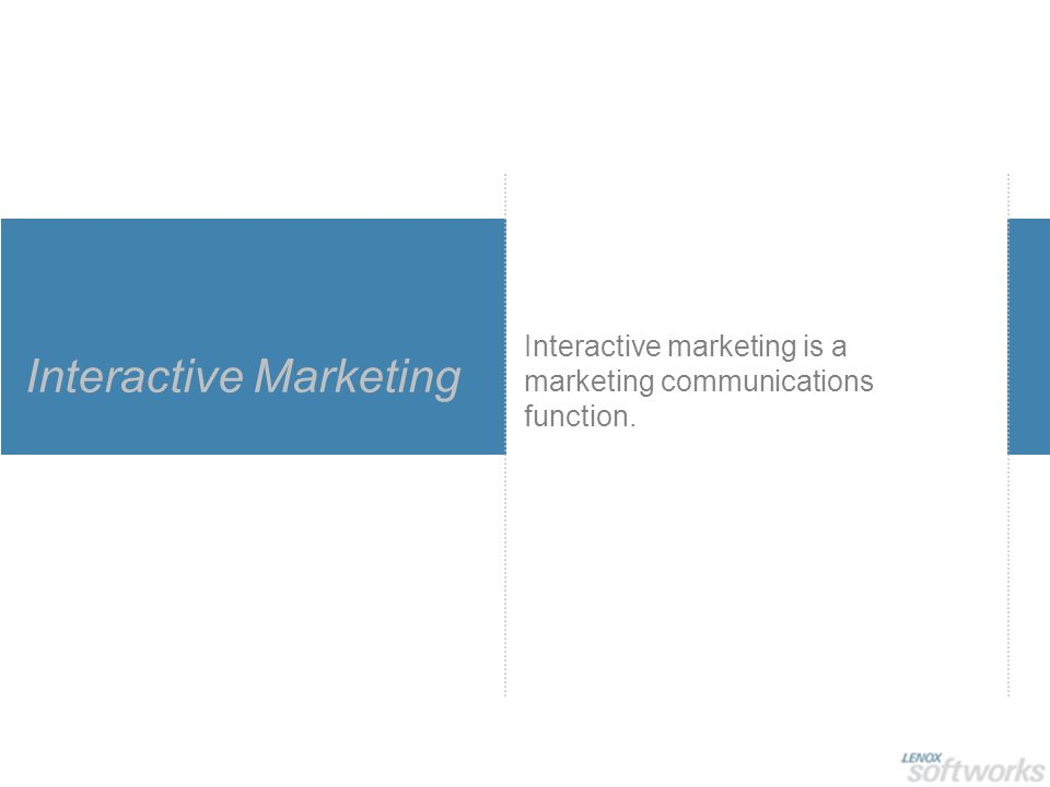 Interactive Marketing Interactive marketing is a marketing communications function.